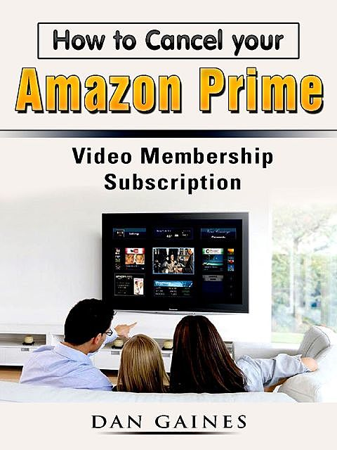 How to Cancel your Amazon Prime Video Membership Subscription, Dan Gaines