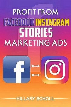 Profit from Facebook Instagram Stories Marketing Ads, Hillary Scholl