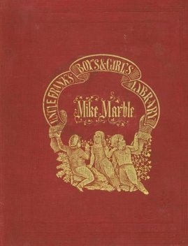 Mike Marble / His Crotchets and Oddities, Francis C.Woodworth