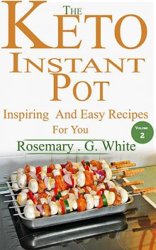 The Keto Instant Pot, Rosemary.G. White