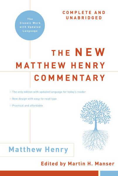 The New Matthew Henry Commentary: Complete and Unabridged, Matthew Henry
