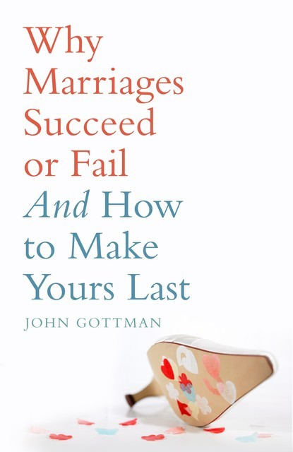 Why Marriages Succeed or Fail, John Gottman