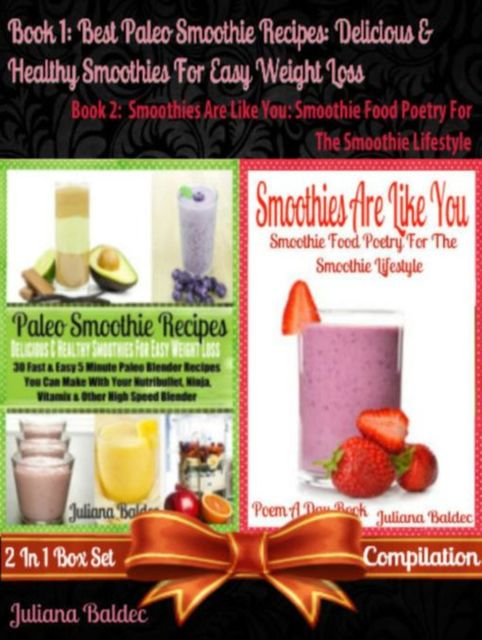 Best Paleo Smoothie Recipes: Delicious & Healthy Smoothies For Easy Weight Loss (Paleo Primal, Low Fat Ingredients & Gluten- Free Approved Paleo Diet Guide for Dairy-Free Smoothies – No More Food Allergies) + Smoothies Are Like You, Juliana Baldec
