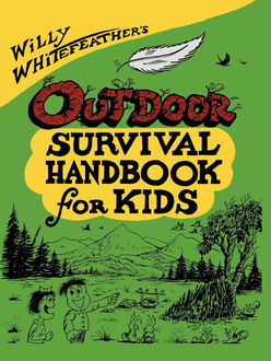 Willy Whitefeather's Outdoor Survival Handbook for Kids, Willy Whitefeather
