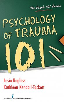 Psychology of Trauma 101, Kathleen Kendall-Tackett, IBCLC, FAPA, Lesia M. Ruglass