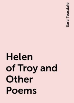 Helen of Troy and Other Poems, Sara Teasdale
