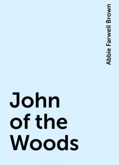John of the Woods, Abbie Farwell Brown