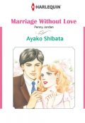 MARRIAGE WITHOUT LOVE, Penny Jordan