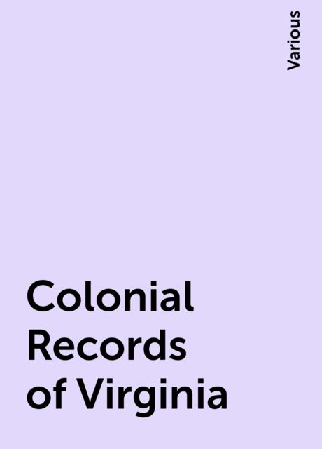 Colonial Records of Virginia, Various