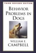 BEHAVIOR PROBLEMS IN DOGS 3RD EDITION, William Campbell