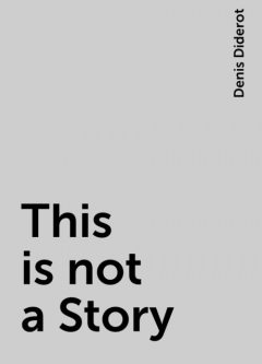 This is not a Story, Denis Diderot