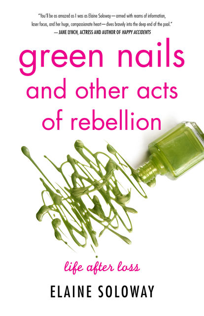 Green Nails and Other Acts of Rebellion, Elaine Soloway