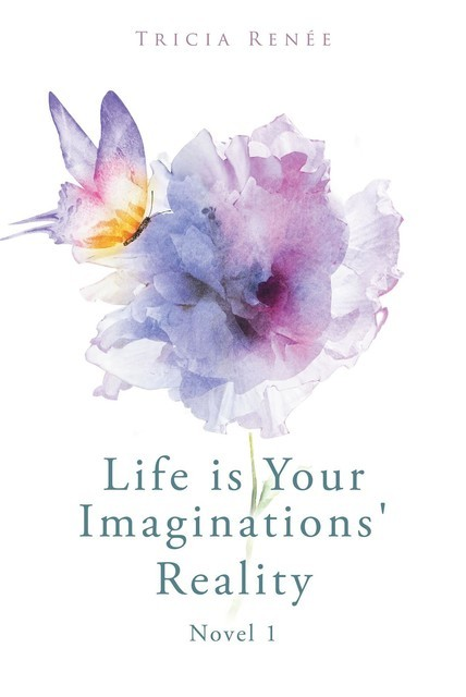 Life is Your Imaginations' Reality, Tricia Renée