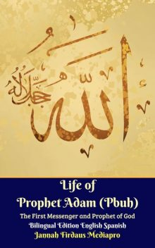 Life of Prophet Adam (Pbuh) The First Messenger and Prophet of God Bilingual Edition English Spanish, Jannah Firdaus Mediapro