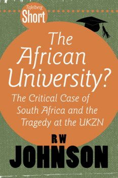 Tafelberg Short: The African University?, RW Johnson