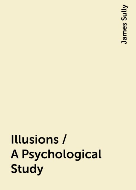 Illusions / A Psychological Study, James Sully