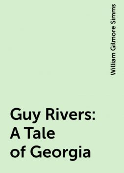 Guy Rivers: A Tale of Georgia, William Gilmore Simms