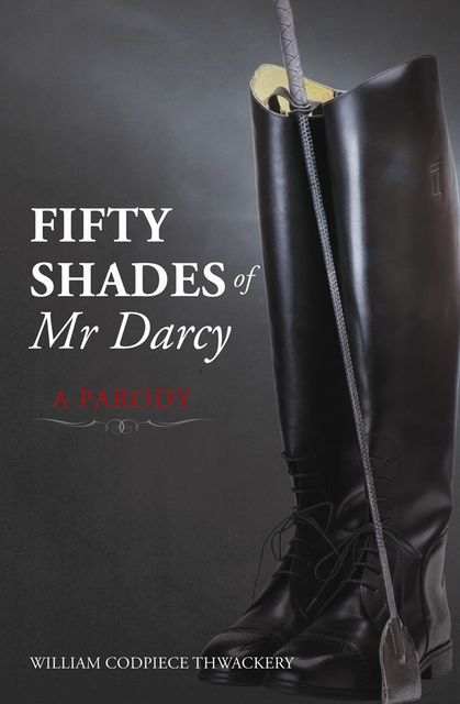 Fifty Shades of Mr Darcy, William Codpiece Thwackery