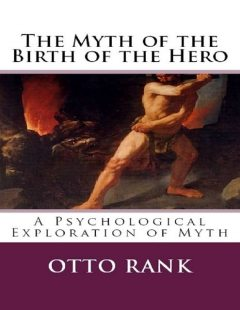 The Myth of the Birth of the Hero: A Psychological Exploration of Myth, Otto Rank