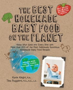 The Best Homemade Baby Food on the Planet, Karin Knight, Tina Ruggiero