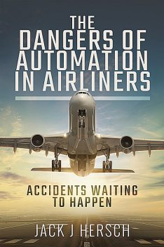 The Dangers of Automation in Airliners, Jack J Hersch