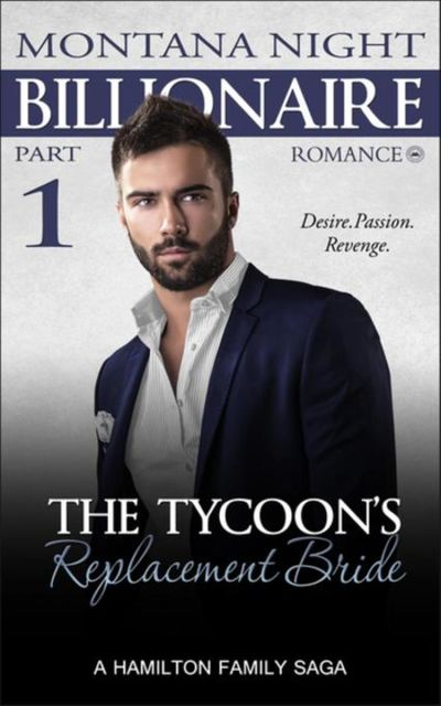 Billionaire Romance: The Tycoon's Replacement Bride – Part 1, Montana Night