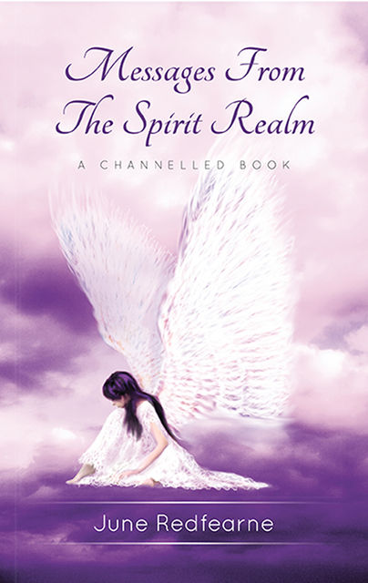 Messages From The Spirit Realm : A Channelled Book, June Redfearne