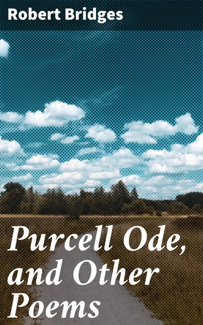 Purcell Ode, and Other Poems, Robert Bridges
