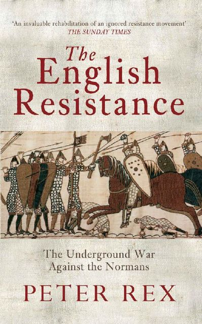 The English Resistance: The Underground War Against the Normans, Peter Rex
