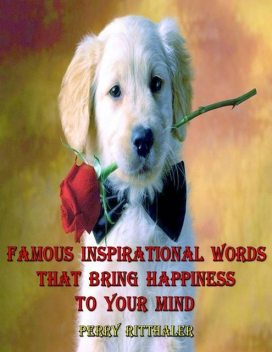 Famous Inspirational Words That Bring Happiness to Your Mind, PerryRitthaler