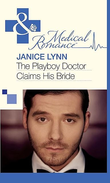 The Playboy Doctor Claims His Bride, Janice Lynn