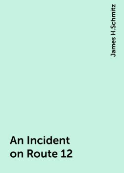 An Incident on Route 12, James H.Schmitz