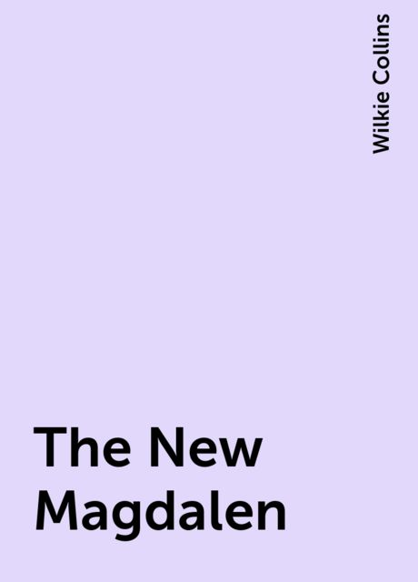 The New Magdalen, Wilkie Collins