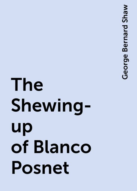 The Shewing-up of Blanco Posnet, George Bernard Shaw