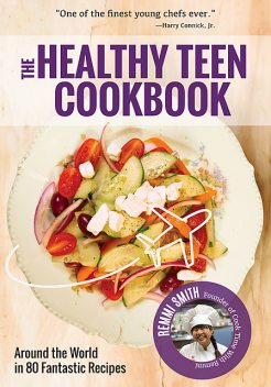The Healthy Teen Cookbook, Remmi Smith