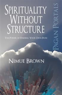Pagan Portals – Spirituality Without Structure, Nimue Brown