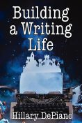 Building a Writing Life, Hillary DePiano