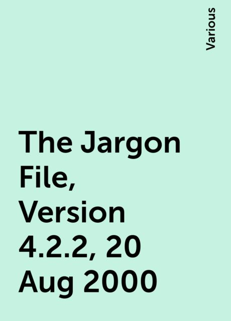 The Jargon File, Version 4.2.2, 20 Aug 2000, Various