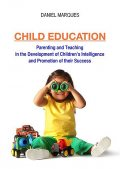 Child Education: Parenting and Teaching in the Development of Children's Intelligence and Promotion of their Success, Daniel Marques