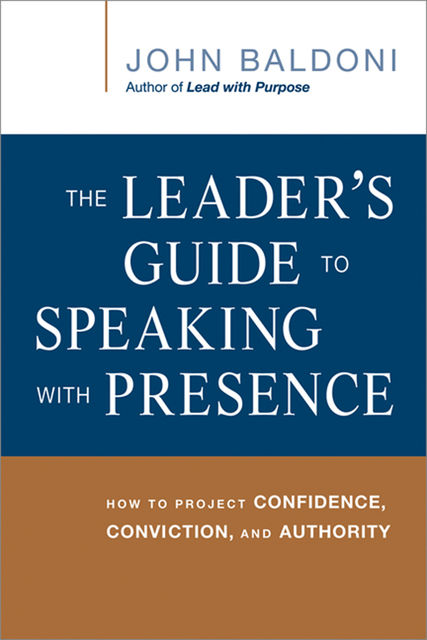 The Leader's Guide to Speaking with Presence, John Baldoni