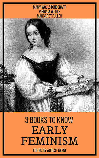3 books to know Early Feminism, Virginia Woolf, Mary Wollstonecraft, Margaret Fuller, August Nemo