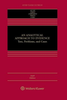 An Analytical Approach To Evidence Text, Problems, And Cases Sixth Edition, David Schwartz, Ronald J. Allen, Alex Stein, Eleanor Swift, Michael S. Pardo