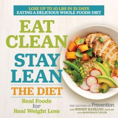 Eat Clean, Stay Lean: The Diet, The Prevention, Wendy Bazilian