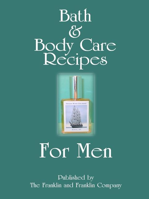 Bath and Body Care Recipes for Men, Ololade Franklin