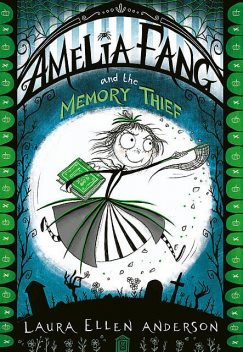 Amelia Fang and the Memory Thief, Laura Anderson