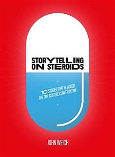 Storytelling on Steroids: 10 Stories That Hijacked the Pop Culture Conversation, John Weich