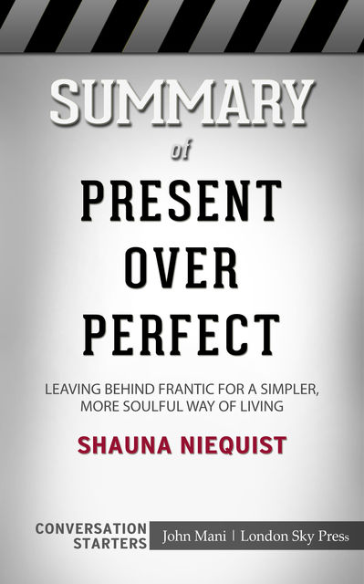 Summary of Present Over Perfect: Leaving Behind Frantic for a Simpler, More Soulful Way of Living: Conversation Starters, Paul Mani