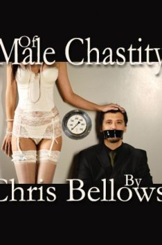 Of Male Chastity, Chris Bellows
