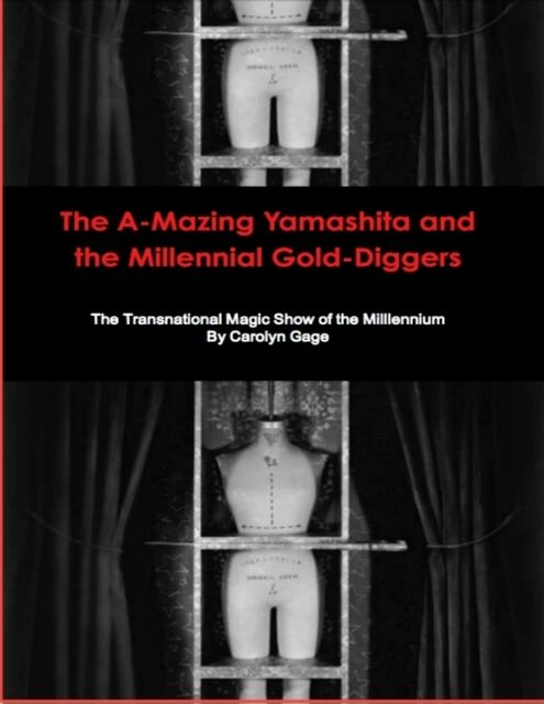 The A-Mazing Yamashita and the Millennial Gold-Diggers: The Transnational Magic Show of the Millennium, Carolyn Gage