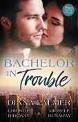 Bachelor In Trouble/The Case Of The Confirmed Bachelor/Bachelor Boss/Bachelor Ceo, Diana Palmer, Christie Ridgway, Michele Dunaway
